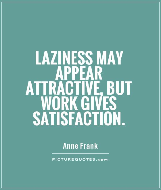 Laziness may appear attractive, but work gives satisfaction Picture Quote #1