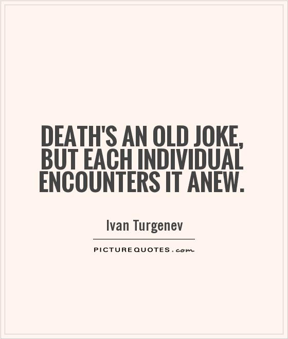 Death's an old joke, but each individual encounters it anew Picture Quote #1
