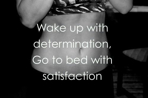 Wake up with determination. Go to be with satisfaction Picture Quote #1
