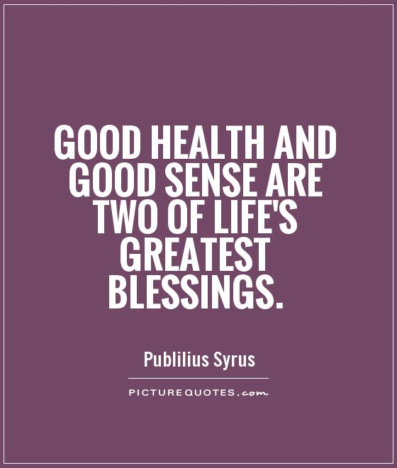 Good Health Quotes Classy Good Health And Good Sense Are Two Of Life's Greatest Blessings