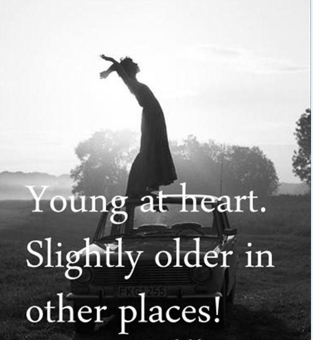 Young at heart. Slightly older in other places Picture Quote #1