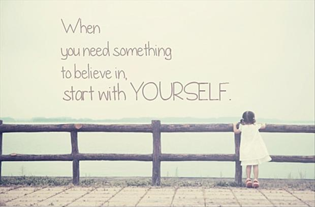 When you need something to believe in, start with yourself Picture Quote #1
