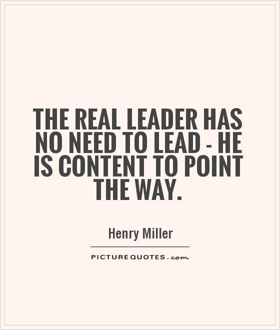 The real leader has no need to lead - he is content to point the way Picture Quote #1