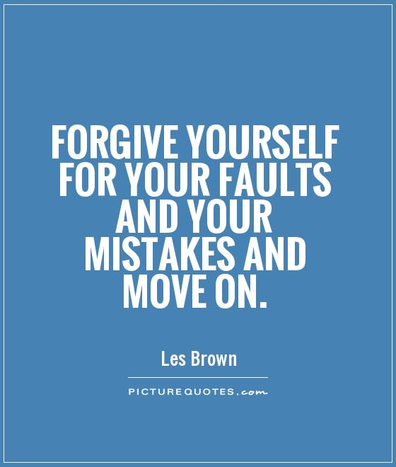 Forgive yourself for your faults and your mistakes and move on Picture Quote #1