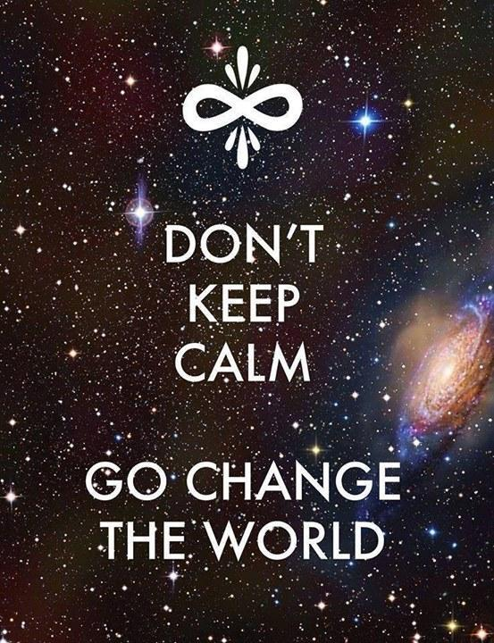 Don't keep calm. Go change to world Picture Quote #1