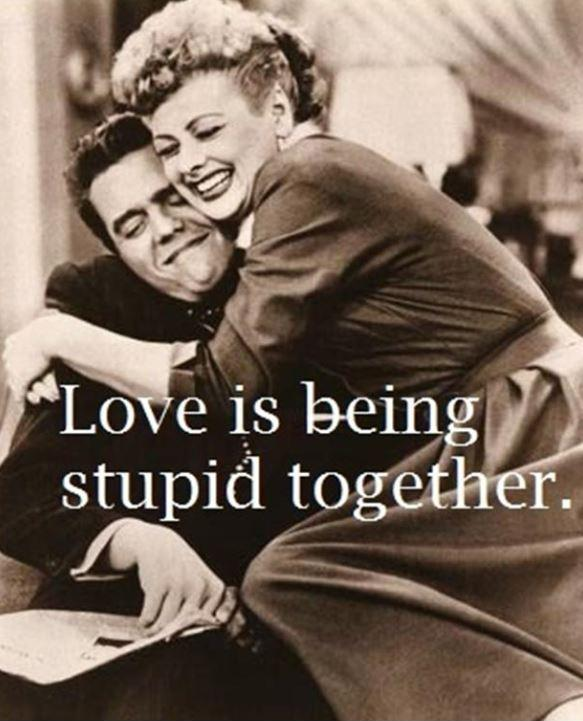 Love is being stupid together Picture Quote #1