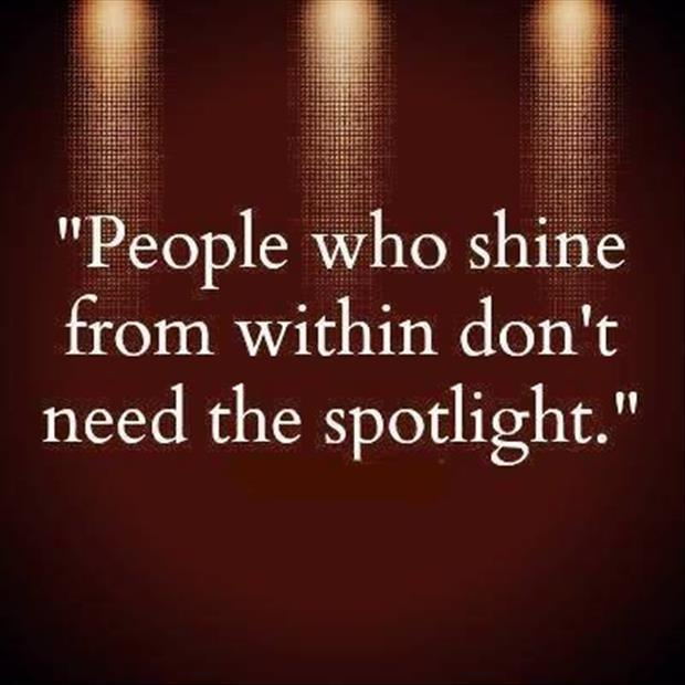 People who shine from within don't need a spotlight Picture Quote #1