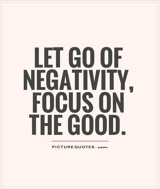 Let go of negativity, focus on the good Picture Quote #1