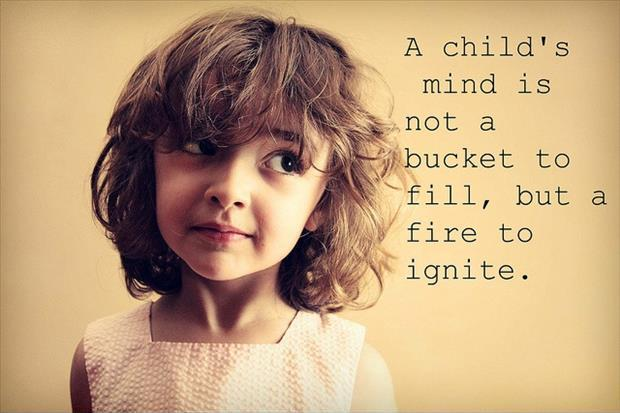 A child's mind is not a bucket to fill, but a fire to ignite Picture Quote #1