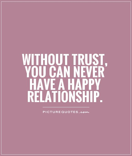 Without trust, you can never have a happy relationship Picture Quote #1