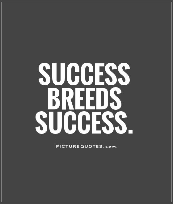 Success breeds success Picture Quote #1