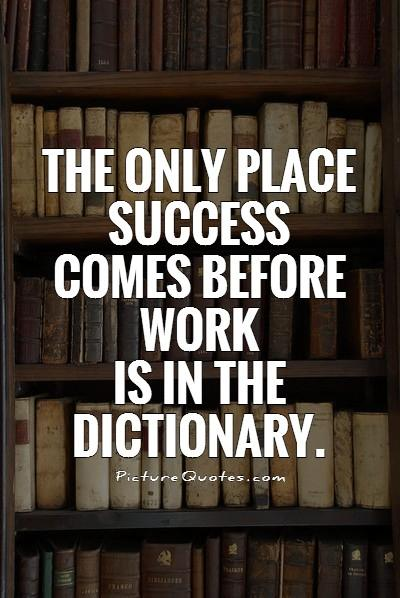 The only place success comes before work is in the dictionary Picture Quote #1