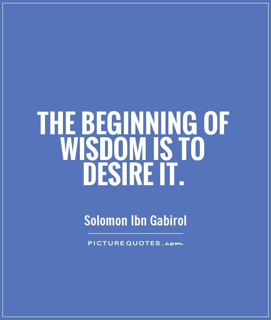 The beginning of wisdom is to desire it Picture Quote #1