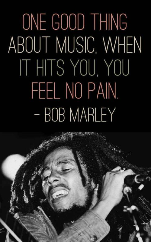 One good thing about music, when it hits you, you feel no pain Picture Quote #2