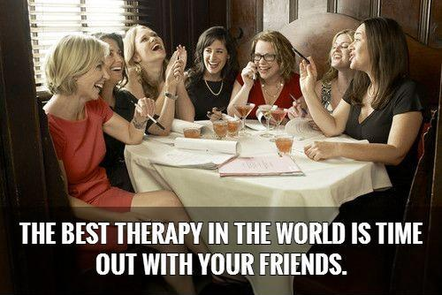 The best therapy in the world is time out with your friends Picture Quote #1
