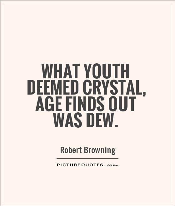 What Youth deemed crystal, Age finds out was dew Picture Quote #1