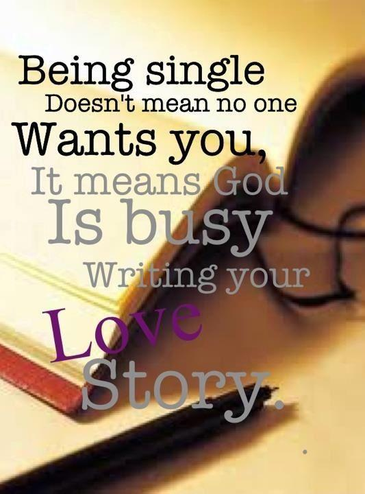 Being single doesn't mean no one wants you, it means God is busy writing your love story Picture Quote #1