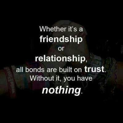 Whether it's a friendship or relationship, all bonds are built on trust. Without it, you have nothing Picture Quote #1