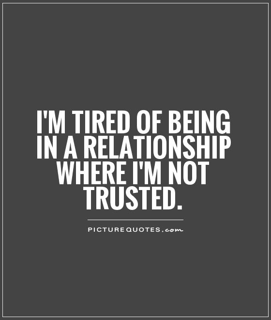 I'm tired of being in a relationship where I'm not trusted Picture Quote #1