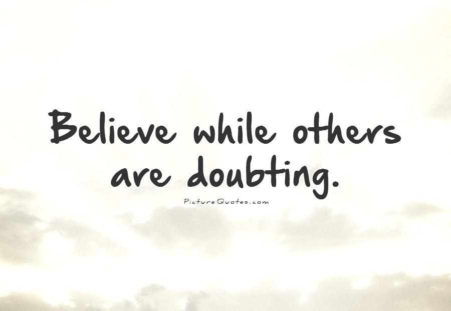 Believe while others are doubting Picture Quote #1