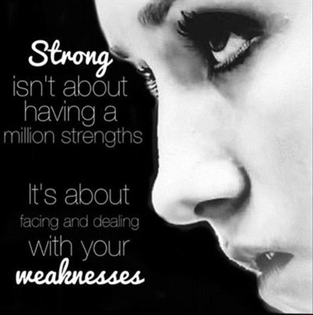 Strong isn't about having a million strengths, it's about facing and dealing with your weaknesses Picture Quote #1