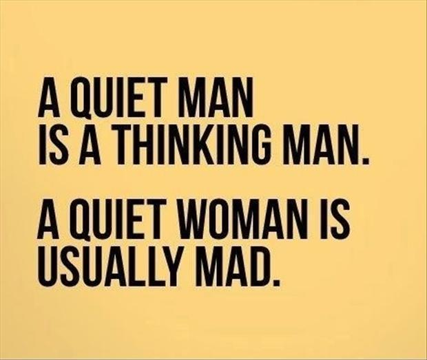 A quiet man is a thinking man. A quiet woman is usually mad Picture Quote #1