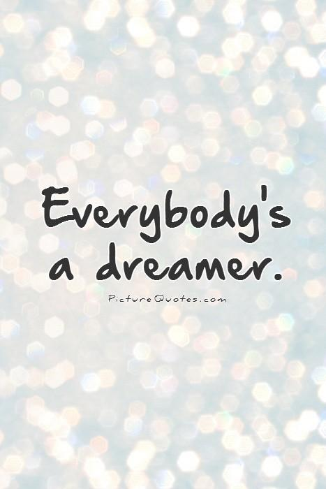 Everybody's a dreamer Picture Quote #1