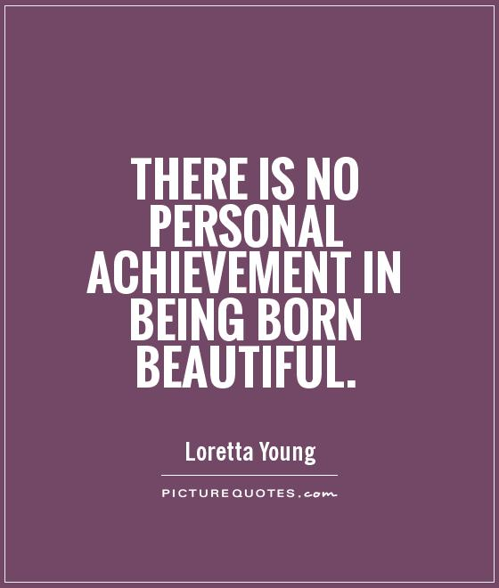 Love Finds You Quote: There Is No Personal Achievement In Being Born Beautiful