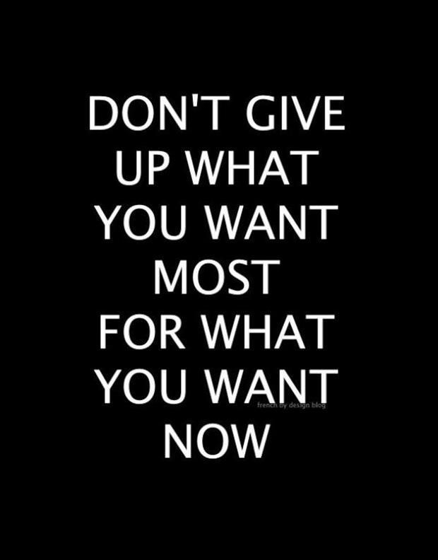 Don't give up what you want most for what you want now Picture Quote #1