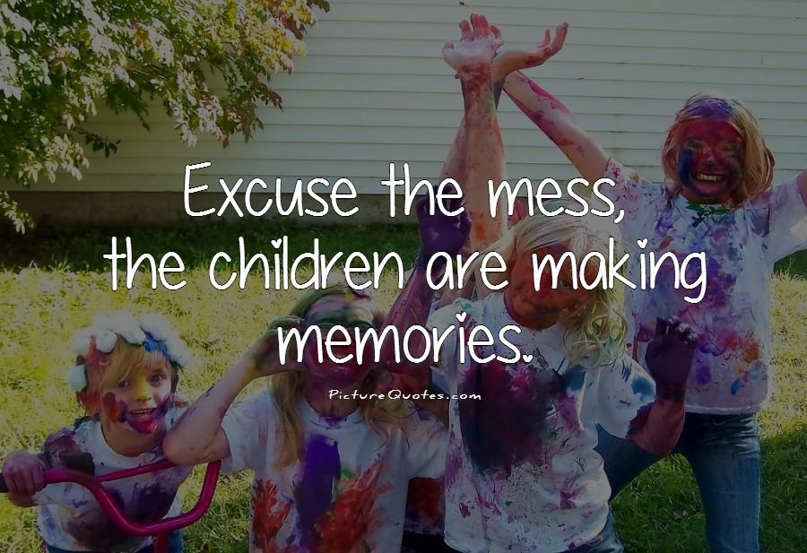 Excuse the mess, the children are making memories Picture Quote #1