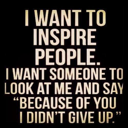 Quotes About Inspiring Others: I Want To Inspire People. I Want Someone To Look At Me And