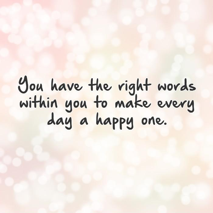 You have the right words within you to make every day a happy one Picture Quote #1