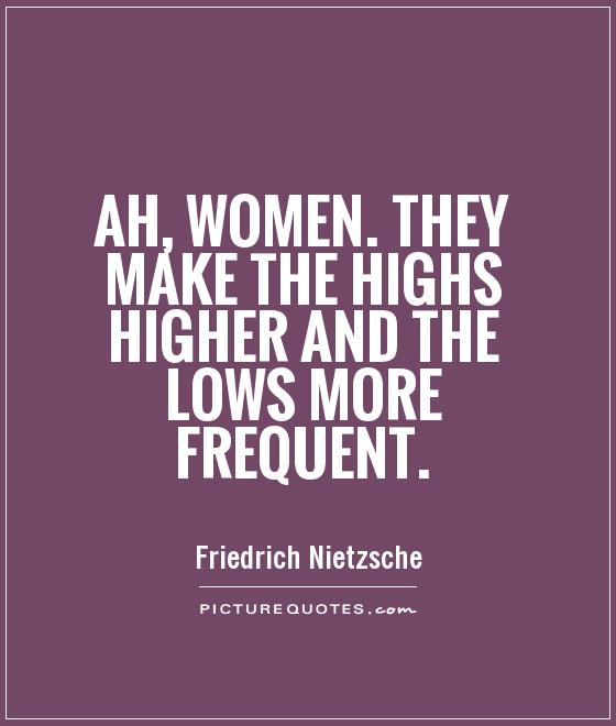 Ah, women. They make the highs higher and the lows more frequent Picture Quote #1
