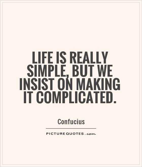 Life is really simple, but we insist on making it complicated Picture Quote #1