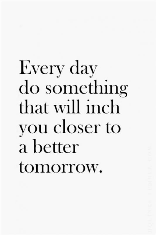 Every day do something that will inch you closer to a better tomorrow Picture Quote #1