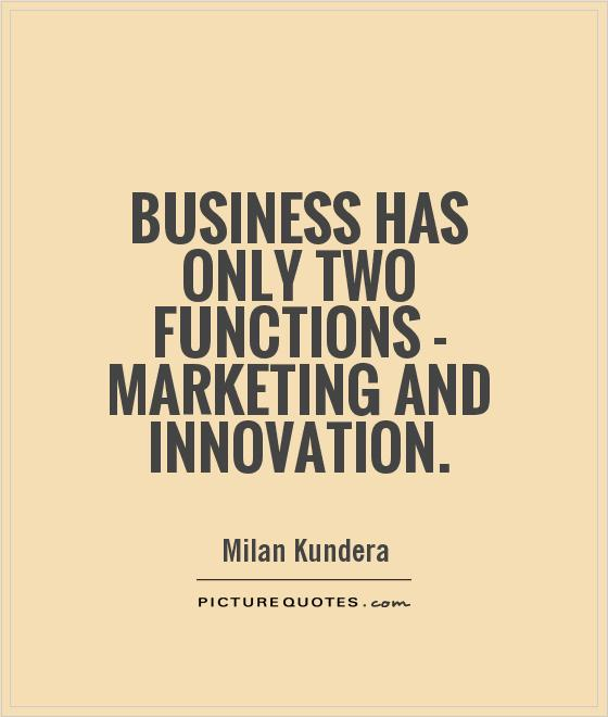 Business has only two functions - marketing and innovation Picture Quote #1