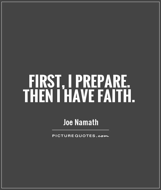 First, I prepare. Then I have faith Picture Quote #1