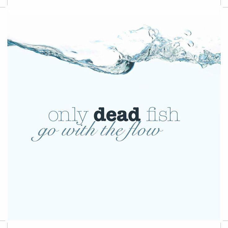 Only dead fish go with the flow Picture Quote #1