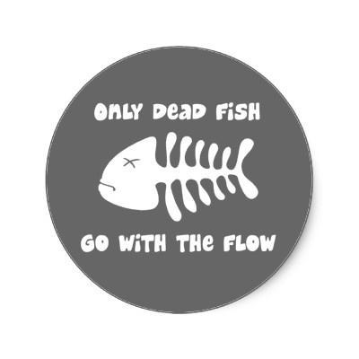 Only dead fish go with the flow Picture Quote #3
