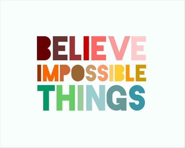 Believe impossible things Picture Quote #1