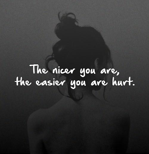 The nicer you are, the easier you are hurt Picture Quote #1