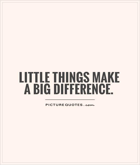 little things make a big difference Picture Quote #1