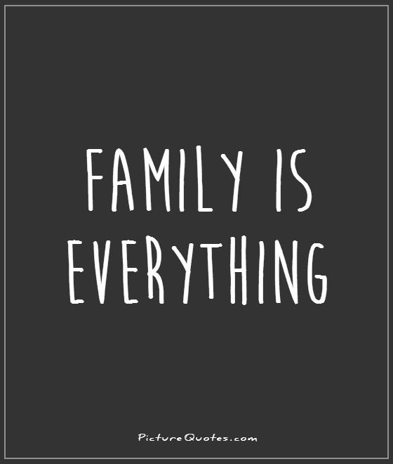 Family is everything Picture Quote #1
