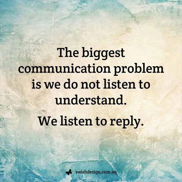 The biggest communication problem is we do not listen to understand. We listen to reply Picture Quote #1