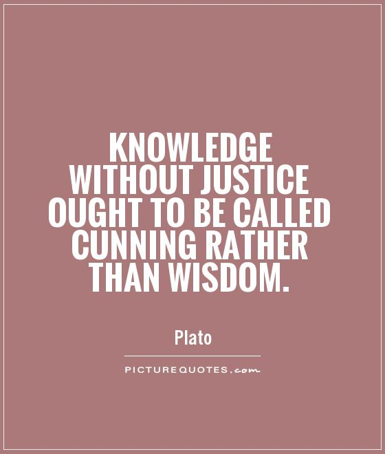 Knowledge without justice ought to be called cunning rather than wisdom Picture Quote #1