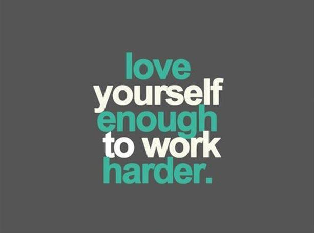 Love yourself enough to work harder Picture Quote #1
