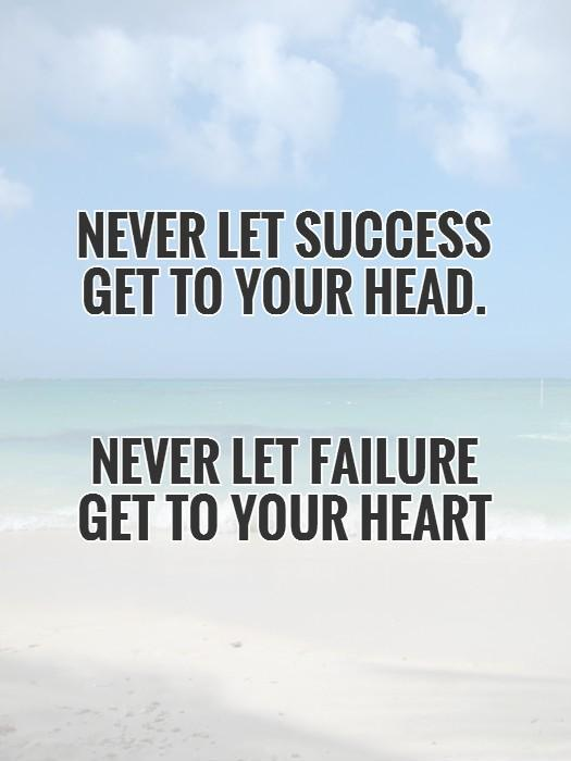 Never let success get to your head. Never let failure get to your heart Picture Quote #1