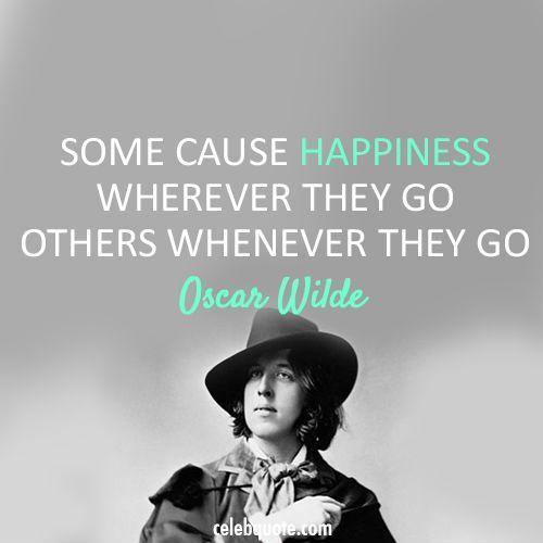 Some cause happiness wherever they go; others whenever they go Picture Quote #1