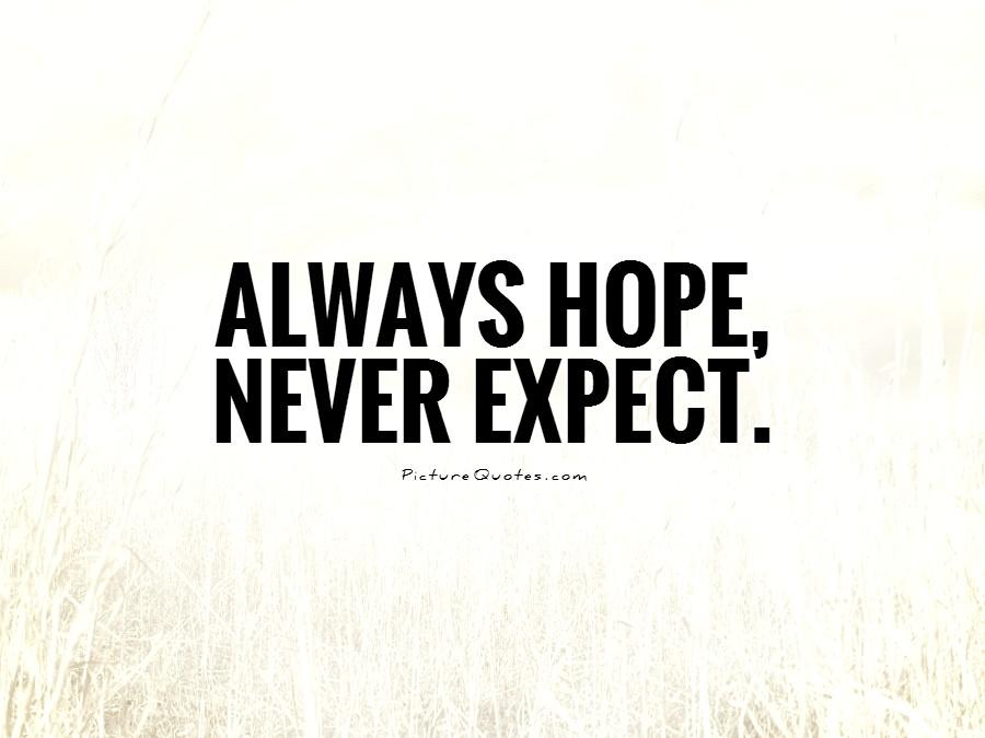 Always hope, never expect Picture Quote #1