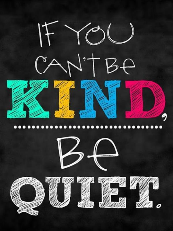 If you can't be kind, be quiet Picture Quote #1